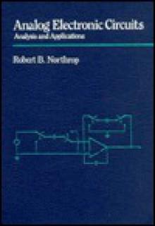 Analog Electronic Circuits: Analysis and Applications - Robert B. Northrop