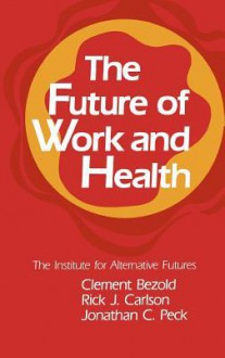 The Future of Work and Health - Clement Bezold, Jonathan C. Peck, Rick J. Carlson
