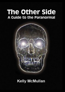The Other Side: A Guide to the Paranormal - Kerry McMullan, Kerry McMullan