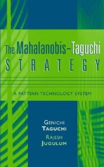The Mahalanobis-Taguchi Strategy: A Pattern Technology System - Genichi Taguchi