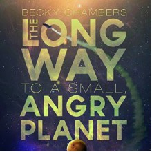 The Long Way to a Small, Angry Planet - Tantor Audio, Becky Chambers, Rachel Dulude