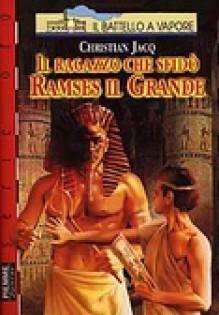 Il ragazzo che sfidò Ramses il Grande - Christian Jacq