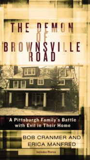 The Demon of Brownsville Road: A Pittsburgh Family's Battle with Evil in Their Home - Bob Cranmer, Erica Manfred