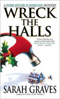 Wreck the Halls (Home Repair Is Homicide Series #5) - Sarah Graves