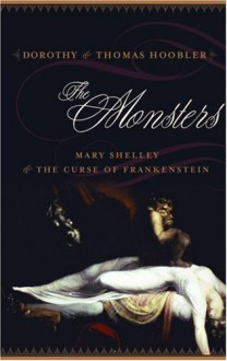 The Monsters: Mary Shelley and the Curse of Frankenstein - Dorothy Hoobler, Thomas Hoobler