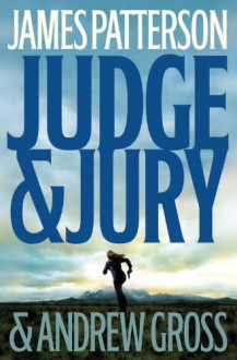 Judge & Jury - James Patterson,Andrew Gross