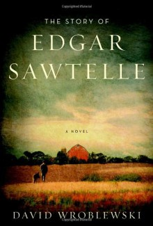 The Story of Edgar Sawtelle - David Wroblewski