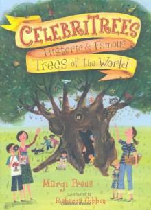 Celebritrees: Historic and Famous Trees of the World - Margi Preus, Rebecca Gibbon