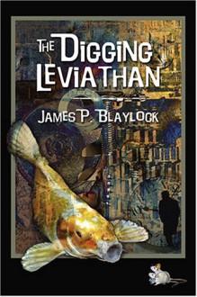 The Digging Leviathan - James P. Blaylock