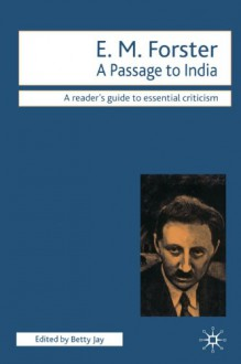 A Passage to India: A Reader's Guide to Essential Criticism - Betty Jay