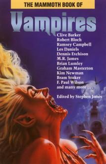 The Mammoth Book of Vampires (The Mammoth Book Series) - Stephen Jones, Clive Barker, David J. Schow, Francis Garfield