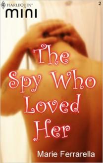 The Spy Who Loved Her (Harlequin Mini) - Marie Ferrarella