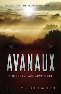 Avanaux: A Hickory Lace Adventure: (Book 1 of the Prosperine Trilogy) - PJ McDermott, Lauren MacGregor, Tom Bentley