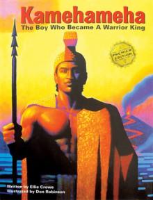 Kamehameha: The Boy Who Became a Warrior King - Ellie Crowe, Don Robinson