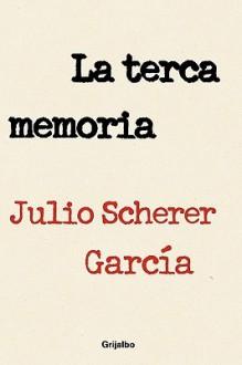 Terca Memoria, La - Julio Scherer