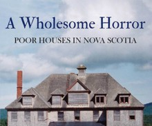 A Wholesome Horror: Poor Houses in Nova Scotia - Brenda Thompson