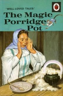 The Magic Porridge Pot (Well-Loved Tales) - Vera Southgate, Robert Lumley