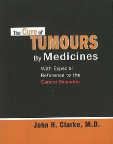 The Cure of Tumours - John Henry Clarke