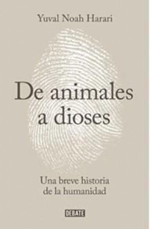 De Animales a Dioses: Breve Historia de la Humanidad - Yuval Noah Harari