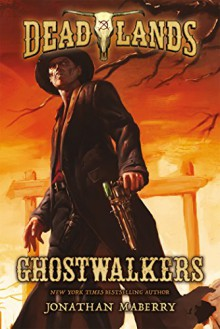 Deadlands: Ghostwalkers - Jonathan Maberry