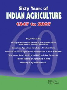 Sixty Years of Indian Agriculture - 1947 to 2007 - C.S. Prasad