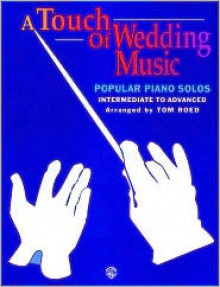 A Touch of Wedding Music: Popular Piano Solos - Tom Roed
