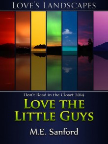 Love the Little Guys - M.E. Sanford
