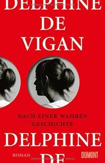 Nach einer wahren Geschichte: Roman - Delphine de Vigan,Doris Heinemann