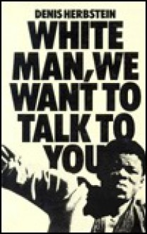 White Man, We Want To Talk To You - Denis Herbstein
