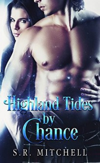 Highland Tides by Chance (Highland Chance Series Book 2) - S.R. Mitchell