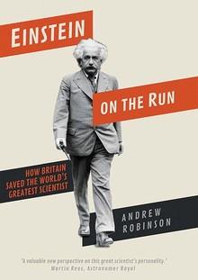 Einstein on the Run: How Britain Saved the World's Greatest Scientist - Andrew Robinson