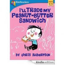 I'll Trade My Peanut-Butter Sandwich - Chris Robertson