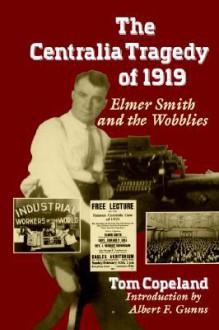 Centralia Tragedy of 1919: Elmer Smith and the Wobblies (A Samuel and Althea Stroum Book) - Tom Copeland