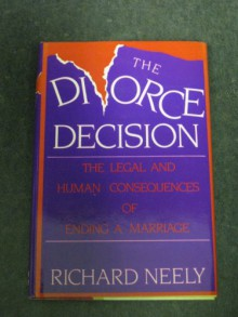 The Divorce Decision: The Legal and Human Consequences of Ending a Marriage - Richard Neely