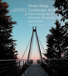 Paolo Bürgi Landscape Architect: Discovering the Horizon: Mountain, Lake, and Forest - Raffaella Fabiani Giannetto
