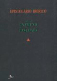 Epistolário Ibérico - Teixeira de Pascoaes, Miguel de Unamuno, José Bento