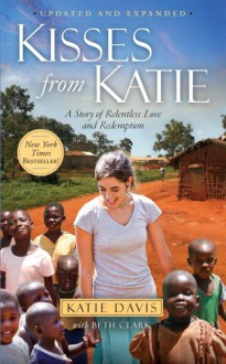 Kisses from Katie: A Story of Relentless Love and Redemption - Katie J. Davis