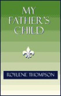 My Father's Child - Roylene Thompson