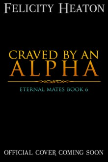 Craved by an Alpha - Felicity Heaton