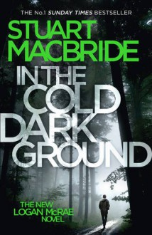 Logan McRae (10) - In the Cold Dark Ground - Stuart MacBride