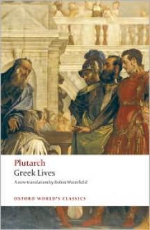 Greek Lives - Plutarch, Philip A. Stadter (Editor), Robin Waterfield (Translator)
