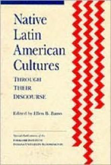 Native Latin American Cultures Through Their Discourse - Ellen B. Basso