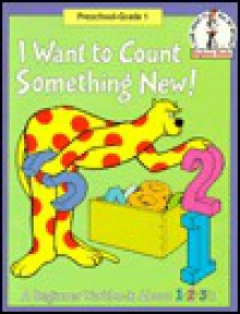 I Want to Count Something New: A Beginner Workbook About 1,2,3's (Beginner Fun Books) - Robert Lopshire