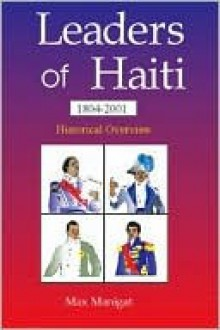Leaders of Haiti: 1804-2001 Historical Overview - Max Manigat