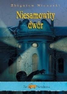 Niesamowity dwór - Zbigniew Nienacki