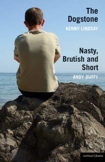 The Dogstone & Nasty, Brutish and Short - Kenny Lindsay, Andy Duffy