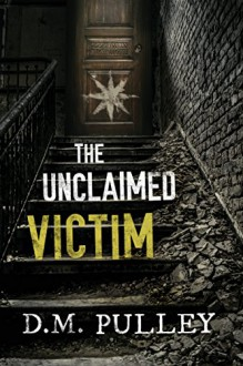 The Unclaimed Victim - D. M. Pulley