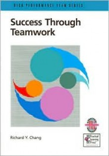 The High Performance Team Series (Practical Guidebook Collection): Building a Dynamic Team: Maximizing Team Performance (The High Performance Team Series) - Richard Y. Chang, Richard Y. Chnag