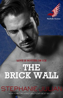 The Brick Wall (Redtails Hockey Book 1) - Stephanie Julian
