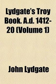 Lydgate's Troy Book. A.D. 1412-20 (Volume 1) - John Lydgate
